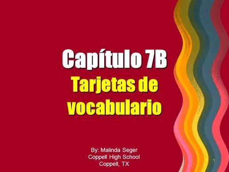 0 1 By: Malinda Seger Coppell High School Coppell, TX Capítulo 7B Tarjetas de vocabulario.