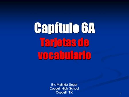 0 1 By: Malinda Seger Coppell High School Coppell, TX Capítulo6A Capítulo 6A Tarjetas de vocabulario.