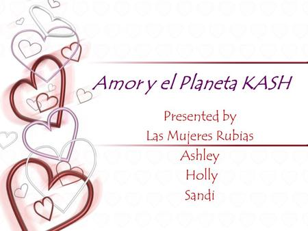 Amor y el Planeta KASH Presented by Las Mujeres Rubias Ashley Holly Sandi.