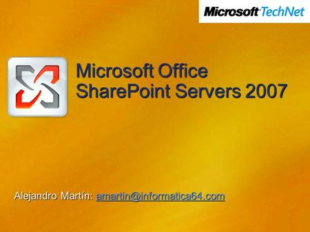 Microsoft Office SharePoint Servers 2007 Alejandro Martín: