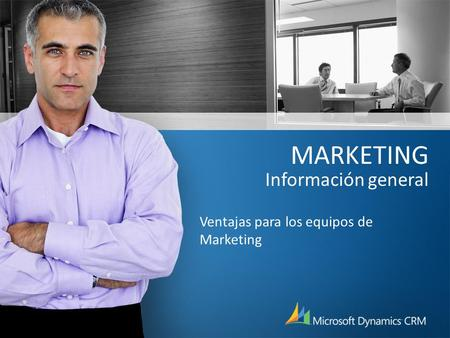 MARKETING Información general Ventajas para los equipos de Marketing.
