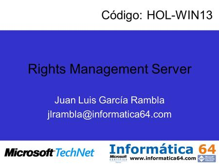 Rights Management Server Juan Luis García Rambla Código: HOL-WIN13.