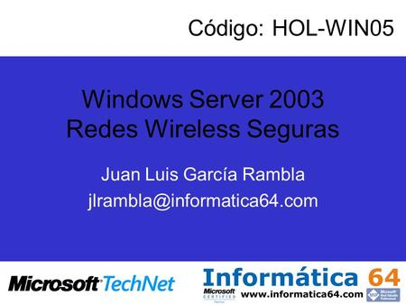 Windows Server 2003 Redes Wireless Seguras Juan Luis García Rambla Código: HOL-WIN05.