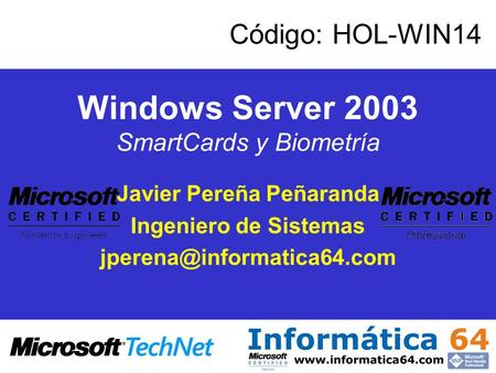 Windows Server 2003 SmartCards y Biometría Javier Pereña Peñaranda Ingeniero de Sistemas Código: HOL-WIN14.