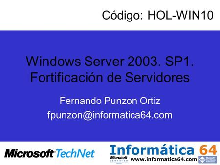 Windows Server 2003. SP1. Fortificación de Servidores Fernando Punzon Ortiz Código: HOL-WIN10.