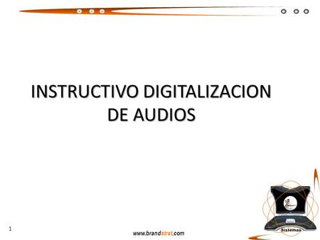 Www.brandstrat.com INSTRUCTIVO DIGITALIZACION DE AUDIOS 1.