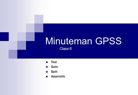 Minuteman GPSS Clase 6 Test Gate Split Assemble.