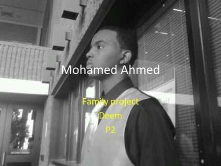 Mohamed Ahmed Family project Deem P2. Yo Form Hola! Me llamo Mohamed. Yo soy de Ohio. Yo tengo diesysies anos.. Me gusta chargers y ohio state buckeys.