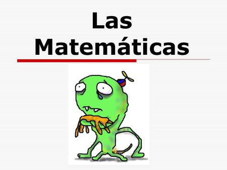 Las Matemáticas Objectives: You will be able to read and solve word problems in Spanish. You will be able to write solutions to word problems in Spanish.