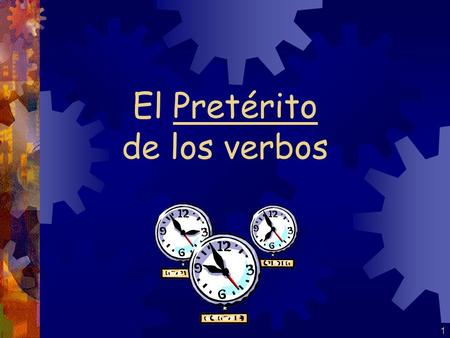 1 El Pretérito de los verbos Esp 221/11/11 Objective Students will be able to formulate the preterite ar verbs. Bell work What is the present tense?