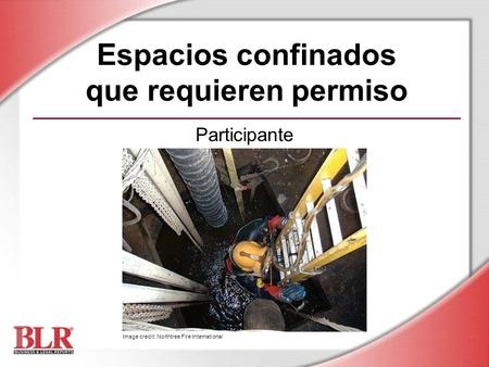 Espacios confinados que requieren permiso Participante Image credit: Northtree Fire International.