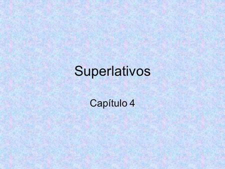 Superlativos Capítulo 4.