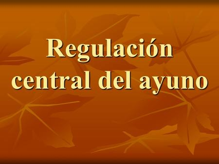 Regulación central del ayuno