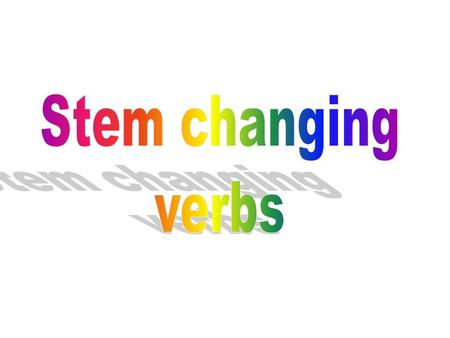 How many types of stem changing verbs did we learn?