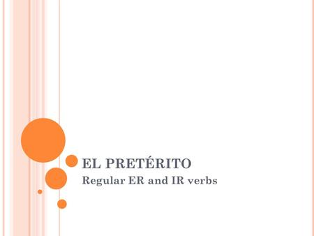 EL PRETÉRITO Regular ER and IR verbs. REGULAR ER AND IR ENDINGS: Yo -íNosotros -imos Tú -isteVosotros -isteis Él Ella -ió usted Ellos Ellas -ieron Ustedes.