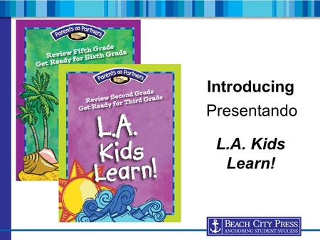 Introducing L.A. Kids Learn! Presentando. What is L.A. Kids Learn!? a parent-involvement resource for students completing kindergarten through fifth grade.