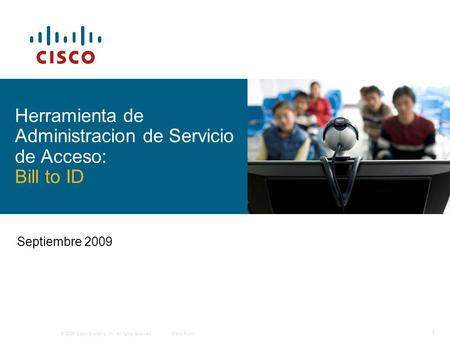 © 2009 Cisco Systems, Inc. All rights reserved.Cisco Public 1 Septiembre 2009 Herramienta de Administracion de Servicio de Acceso: Bill to ID.