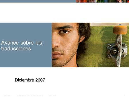 © 2007 Cisco Systems, Inc. All rights reserved.Cisco PublicCCNA rev5 1 Avance sobre las traducciones Diciembre 2007.