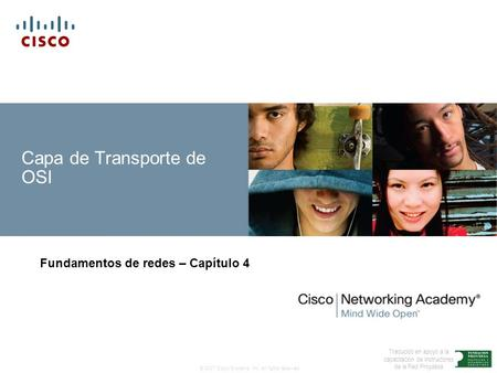 © 2007 Cisco Systems, Inc. All rights reserved. Traducido en apoyo a la capacitación de Instructores de la Red Proydesa Capa de Transporte de OSI Fundamentos.