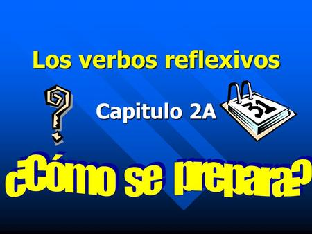 Los verbos reflexivos Capitulo 2A. Las reglas… Used to tell that a person does something to or for him- or herself. Used to tell that a person does something.