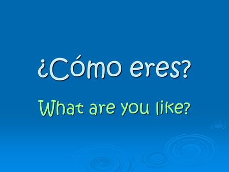 ¿Cómo eres? What are you like?. Sustantivos y adjetivos Sustantivos = Nouns Sustantivos = Nouns Adjetivos = Adjectives Adjetivos = Adjectives What do.