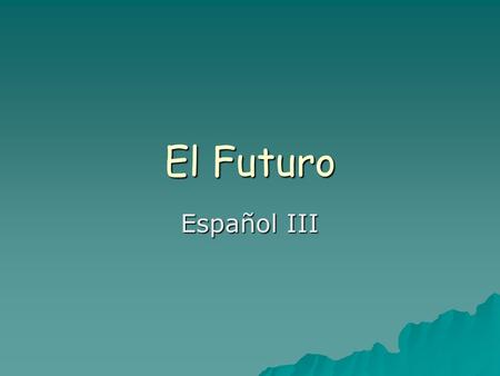 El Futuro Español III. We have already learned one way to talk about the future. You can use Ir + a + infinitive You can use Ir + a + infinitive Vamos.