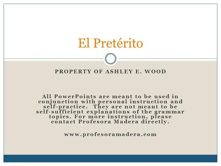 PROPERTY OF ASHLEY E. WOOD All PowerPoints are meant to be used in conjunction with personal instruction and self-practice. They are not meant to be self-sufficient.