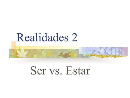 Realidades 2 Ser vs. Estar SER VS. ESTAR There are certain occasions in which you will use either SER or ESTAR. Lets review ESTAR first!