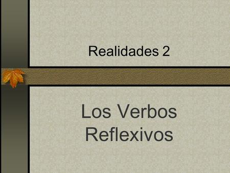 Realidades 2 Los Verbos Reflexivos Reflexive Verbs Reflexive verbs are used to tell that a person does something to or for him- or herself.