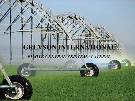 GREVSON INTERNATIONAL PIVOTE CENTRAL Y SISTEMA LATERAL.