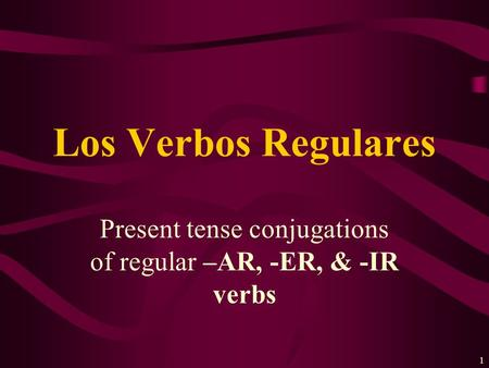 Present tense conjugations of regular –AR, -ER, & -IR verbs