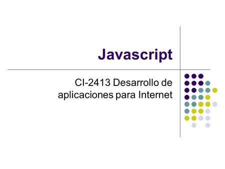 Javascript CI-2413 Desarrollo de aplicaciones para Internet.