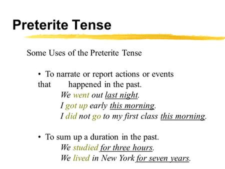 Preterite Tense Some Uses of the Preterite Tense To narrate or report actions or events that happened in the past. We went out last night. I got up early.
