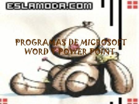 PROGRAMAS DE MICROSOFT WORD Y POWER POINT.. MICROSOFT WORD Es un procesador de textos.