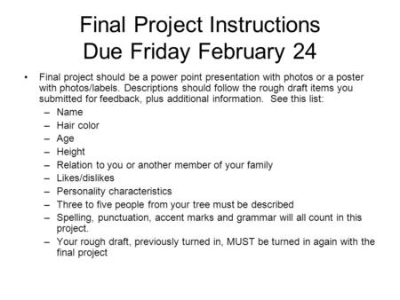 Final Project Instructions Due Friday February 24 Final project should be a power point presentation with photos or a poster with photos/labels. Descriptions.