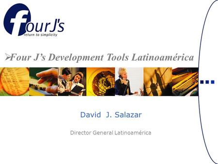 David J. Salazar Director General Latinoamérica Four Js Development Tools Latinoamérica.