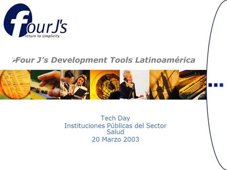 Tech Day Instituciones Públicas del Sector Salud 20 Marzo 2003 Four Js Development Tools Latinoamérica.