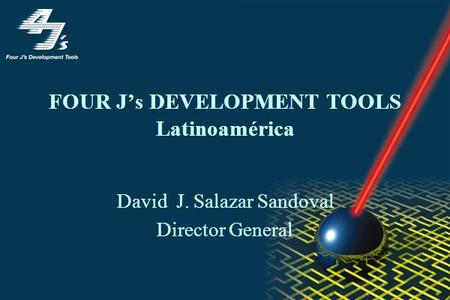 FOUR Js DEVELOPMENT TOOLS Latinoamérica David J. Salazar Sandoval Director General.