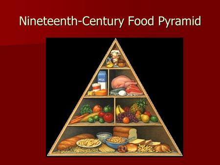 Nineteenth-Century Food Pyramid. Now we have eating habits arising from social and technological development in the late nineteenth century. Formerly.