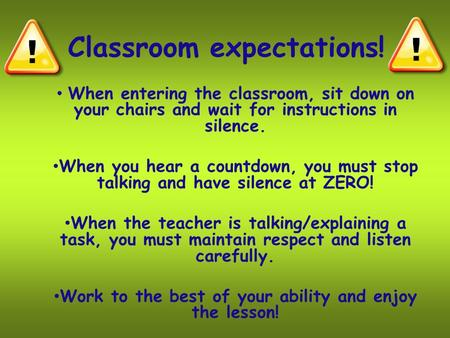 Classroom expectations! When entering the classroom, sit down on your chairs and wait for instructions in silence. When you hear a countdown, you must.
