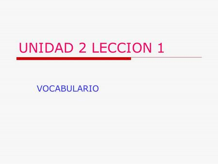 UNIDAD 2 LECCION 1 VOCABULARIO. Objetivos Student will: describe their school schedules and classes. ask questions about school-related topics compare.