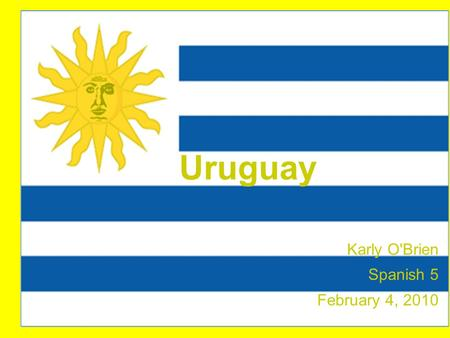 Uruguay Karly O'Brien Spanish 5 February 4, 2010.