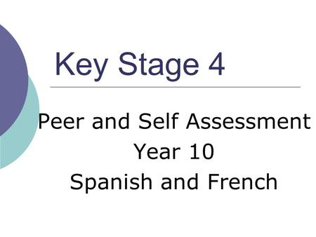 Key Stage 4 Peer and Self Assessment Year 10 Spanish and French.