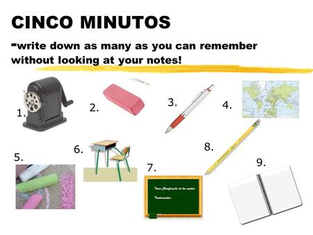 CINCO MINUTOS - write down as many as you can remember without looking at your notes! 1. 2. 3. 4. 5. 6. 7. 8. 9.