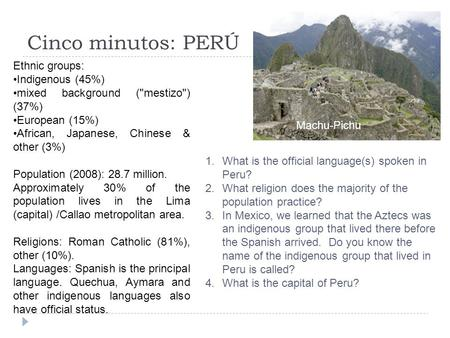 Cinco minutos: PERÚ Ethnic groups: Indigenous (45%) mixed background (mestizo) (37%) European (15%) African, Japanese, Chinese & other (3%) Population.