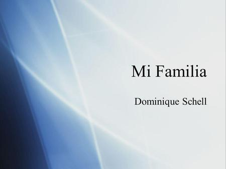 Mi Familia Dominique Schell.