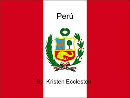 Perú By: Kristen Eccleston.