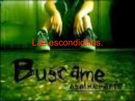 Las escondidillas..
