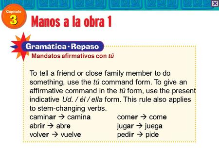 To tell a friend or close family member to do something, use the tú command form. To give an affirmative command in the tú form, use the present indicative.
