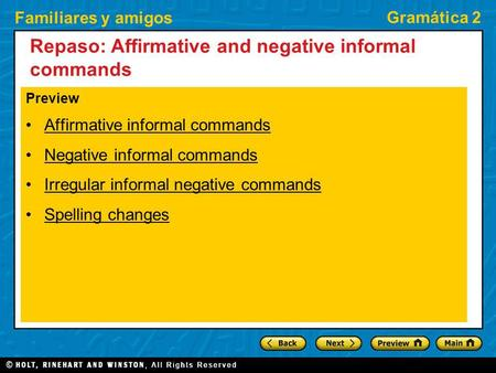 Familiares y amigos Gramática 2 Repaso: Affirmative and negative informal commands Preview Affirmative informal commands Negative informal commands Irregular.